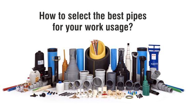 How To Select The Best Pipes For Your Work Usage