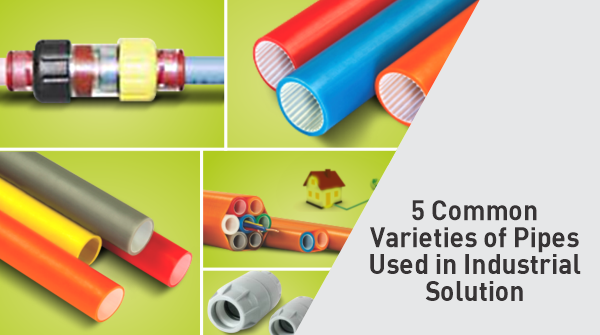 5 Common Varieties of Pipes Used in Industrial Solutions