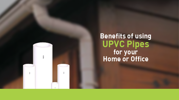 Benefits of Using UPVC Pipes for Your Home or Office