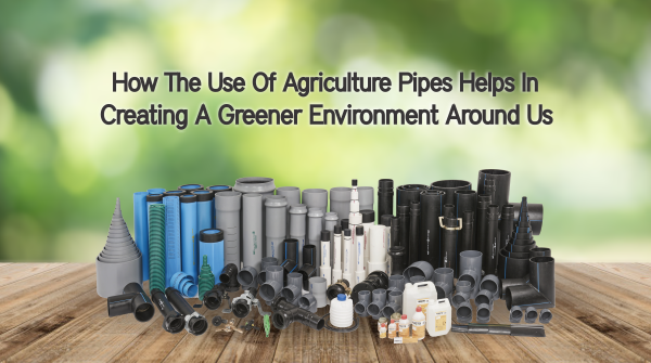 How the Use of Agricultural Pipes Help in Creating a Greener Environment around Us?