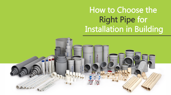 How to Choose the Right Pipes for Installation in Building