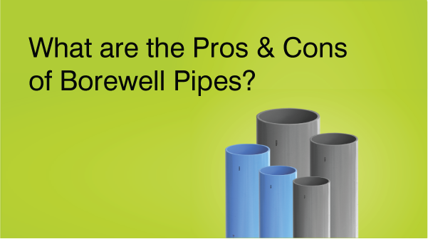 What Are The Pros & Cons Of Borewell Pipes?